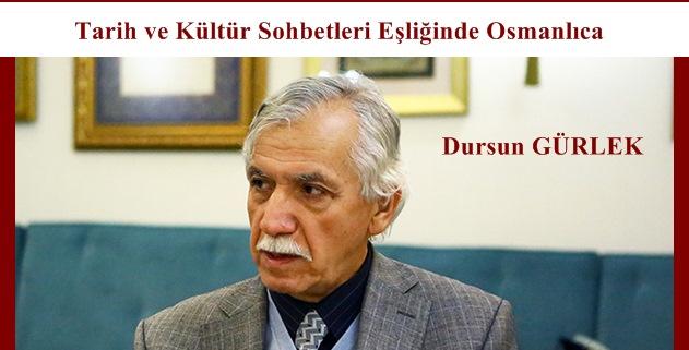 Tarih ve Kültür Sohbetleri Eşliğinde Osmanlıca: Dursun Gürlek;